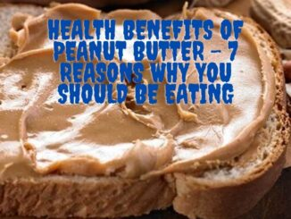 Health Benefits of Peanut Butter - 7 Reasons Why You Should Be Eating