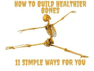 How to Build Healthier Bones - 11 Simple Ways For You