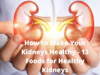 How to Make Your Kidneys Healthy - 13 Foods for Healthy Kidneys