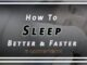 How to Sleep Faster and Better