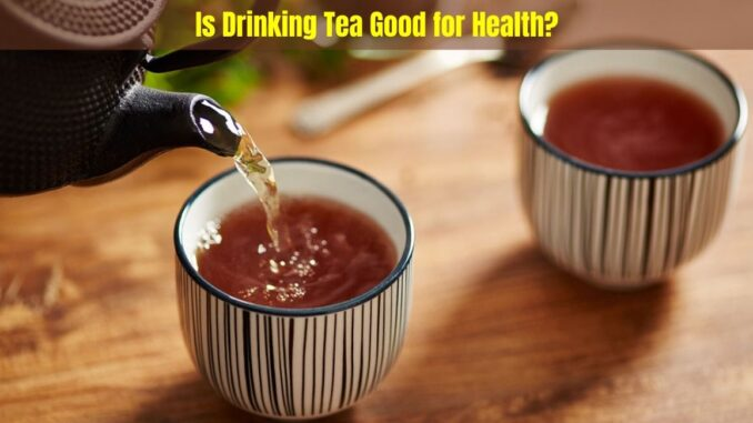 Is Drinking Tea Good for Health