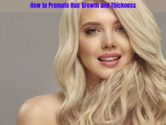 How to Promote Hair Growth and Thickness