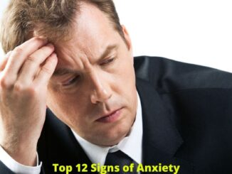 Top 12 Signs of Anxiety